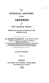 The surgical anatomy of the arteries of the human body: designed for the use of students in the dissecting-room, Volume 1
