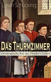 Das Thurmzimmer - Geistergeschichte aus Herder's Leben (Vollständige Ausgabe): Historischer Roman