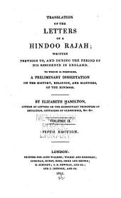 Translation of the Letters of a Hindoo Rajah: ... to which is Prefixed a Dissertation on the History, Religion, and Manners of the Hindoos, Volume 2