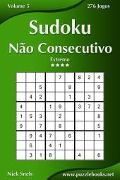 Sudoku Não Consecutivo - Extremo - Volume 5 - 276 Jogos