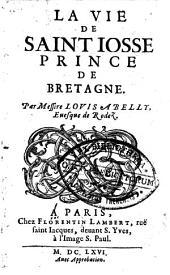 La Vie de Saint Josse, prince de Bretagne....