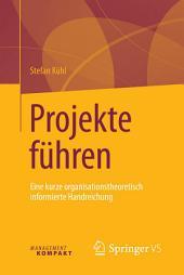 Projekte führen: Eine kurze organisationstheoretisch informierte Handreichung