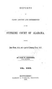 Report of Cases Argued and Determined in the Supreme Court of Alabama: Volume 29