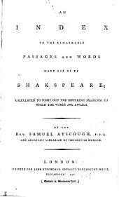 An Index to the Remarkable Passages and Words Made Use of by Shakespeare: Calculated to Point Out the Different Meanings to which the Words are Applied