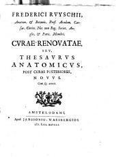 Frederici Ruyschii ... Curae renovatae, seu, thesaurus anatomicus, post Curas posteriores, novus. Cum figuris aeneis