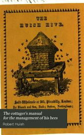 The cottager's manual for the management of his bees: for every month in the year; both on the suffocating and depriving system