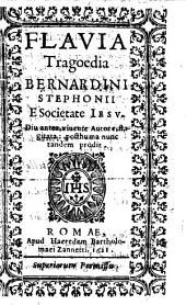 Flauia tragoedia Bernardini Stephonij e Societate Iesu. Diu antea, viuente autore, flagitata: posthuma nunc tandem prodit