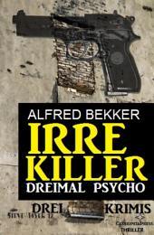 Irre Killer: Dreimal Psycho: Cassiopeiapress Thriller Spannung: Drei Krimis