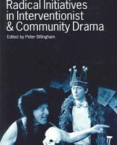 Radical Initiatives in Interventionist and Community Drama