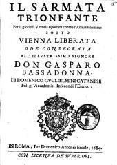 Il Sarmata trionfante per la gloriosa vittoria riportata contro l'armi ottomane sotto Vienna liberata ode consecrata all'illustrissimo signore don Gasparo Bassadonna. Di Domenico Guglielmini catanese ..