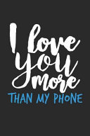 I Love You More Than My Phone  6x9 Wide Ruled 100 Sheets Journal