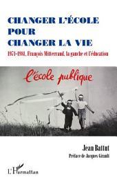 Changer l'école pour changer la vie: 1971-1981, François Mitterrand, la gauche et l'éducation