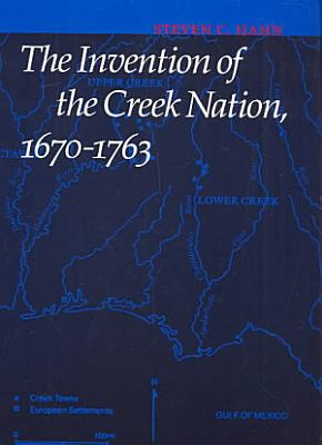 The Invention of the Creek Nation  1670 1763