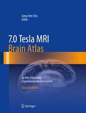 7.0 Tesla MRI Brain Atlas: In-vivo Atlas with Cryomacrotome Correlation, Edition 2