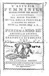 Le astuzie femminili dramma giocoso per musica da rappresentarsi nel regio teatro di via della Pergola la primavera del 1795. Sotto la protez. dell'A.R. di Ferdinando 3. ... gran-duca di Toscana ec. ec. ec