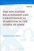 The Son Father Relationship And Christological Symbolism In The Gospel Of John