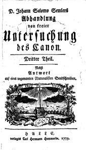 Abhandlung von freier Untersuchung des Canon: Nebst Antwort auf eines ungenannten Naturalisten Sendschreiben, Band 3