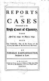 Reports of Cases Determined in the High Court of Chancery: From April 25. 1740. to May 9. 1741. With Two Tables; One of the Names of the Cases, the Other of the Principal Matters