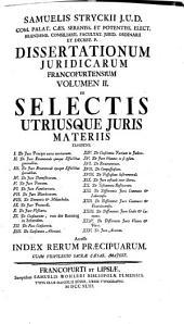 Dissertationum Juridicarum Francofurtenium, Volumen II. de Selectis Utriusque Juris Materiis ...: Volume 2