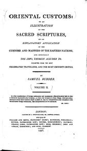 Oriental customs: or, An illustration of the Sacred Scriptures by an explanatory application of the customs and manners of the eastern nations and especially the Jews, therein alluded to. Collected from the most celebrated travellers, and the most eminent critics, Volume 2