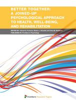 Better Together  A Joined Up Psychological Approach to Health  Well Being  and Rehabilitation PDF