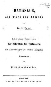 Damaskus, ein Wort zur Abwehr ... Nebst einem Verzeichniss der Schriften des Verfassers mit Anmerkungen (in zweiter Ausgabe) herausgegeben von M. Steinschneider