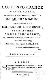 Correspondance littéraire: adressée à ... Mgr. le Grand-duc, aujourd'hui Empereur de Russie, et à M. le comte André Schowalow ... 1774-89, Volume1