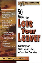 50 Ways to Love Your Leaver: Getting on with Your Life After the Breakup
