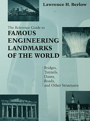 Reference Guide to Famous Engineering Landmarks of the World