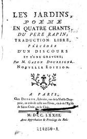 Les Jardins, poème en quatre chants, du Père Rapin; Traduction libre, précédée d'un discours et d'une gravure; par M. Gazon Dourxigné
