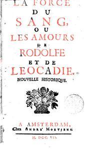 La Force du sang, ou, Les amours de Rodolfe et de Leocadie: nouvelle historique
