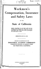 Workmen's Compensation, Insurance and Safety Laws of the State of California, Being Chapter 176 of the Laws of 1913 as Amended by Chapter 607 of the Laws of 1915, and Chapter 586 of the Laws of 1917, and Chapter 471 of the Laws of 1919: Effective July 22, 1919