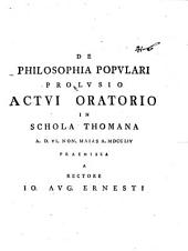 De Philosophia Populari Prolusio: Actui Oratorio In Schola Thomana A. D. VI. Non. Maias A. MDCCLIV Praemissa