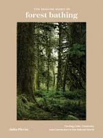 The Healing Magic of Forest Bathing