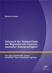 Gebrauch der Verbpartikeln bei Migranten mit russisch-deutscher Zweisprachigkeit : Eine Querschnittstudie anhand mndlicher Texte erwachsener Sprecher