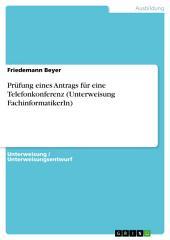 Prüfung eines Antrags für eine Telefonkonferenz (Unterweisung FachinformatikerIn)