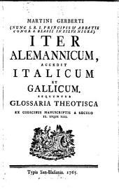 Martini Gerberti ... Iter Alemannicum, accedit Italicum et Gallicum. Sequuntur Glossaria Theotisca