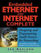 Embedded Ethernet and Internet Complete: Designing and Programming Small Devices for Networking