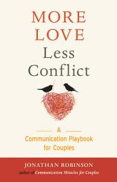 More Love Less Conflict: A Communication Playbook for Couples