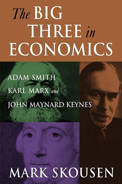 Download The Big Three in Economics  Adam Smith  Karl Marx  and John Maynard Keynes Book