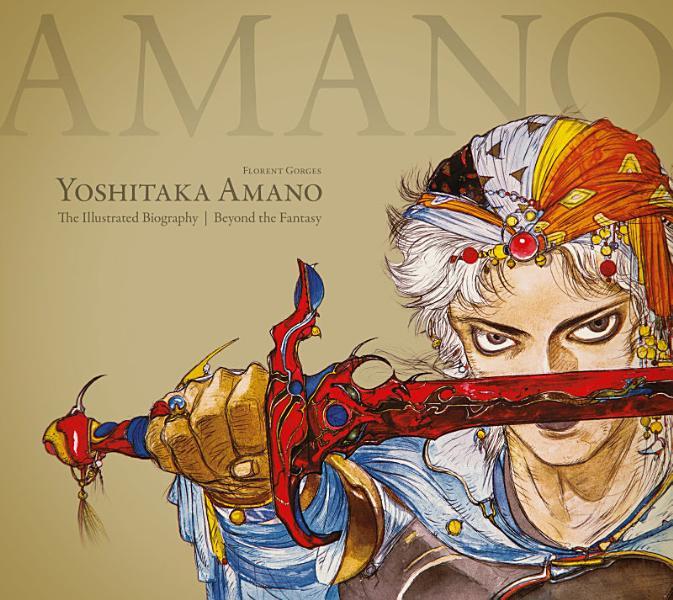 Download Yoshitaka Amano  the Illustrated Biography Beyond the Fantasy Book