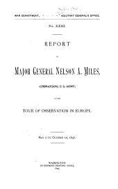 Report of Major General Nelson A. Miles: Commanding U.S. Army, of His Tour of Observation in Europe