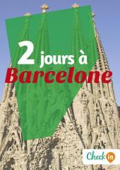 2 jours à Barcelone: Des cartes, des bons plans et les itinéraires indispensables