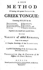 A new method of learning with greater facility the Greek tongue ... Translated from the French of the messieurs de Port Royal [Claude Lancelot, A. Arnauld and P. Nicole, by Thomas Nugent].