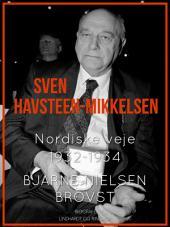 Sven Havsteen-Mikkelsen. Nordiske veje, 1932-1934