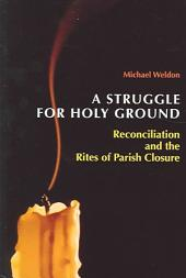 A Struggle for Holy Ground: Reconciliation and the Rites of Parish Closure