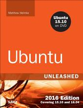 Ubuntu Unleashed 2016 Edition: Covering 15.10 and 16.04, Edition 11