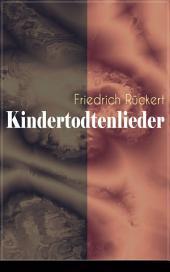 Kindertodtenlieder (Vollständige Ausgabe): Ergreifendste Trauergedichte der deutschen Sprache