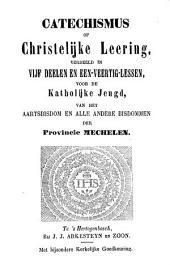 Catechismus, of christelijke leering, voor de katholijke jeugd van het aartsbisdom, en alle andere bisdommen der provincie Mechelen: Volume 1