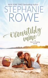 Irresistibly Mine (A Birch Crossing Novel)